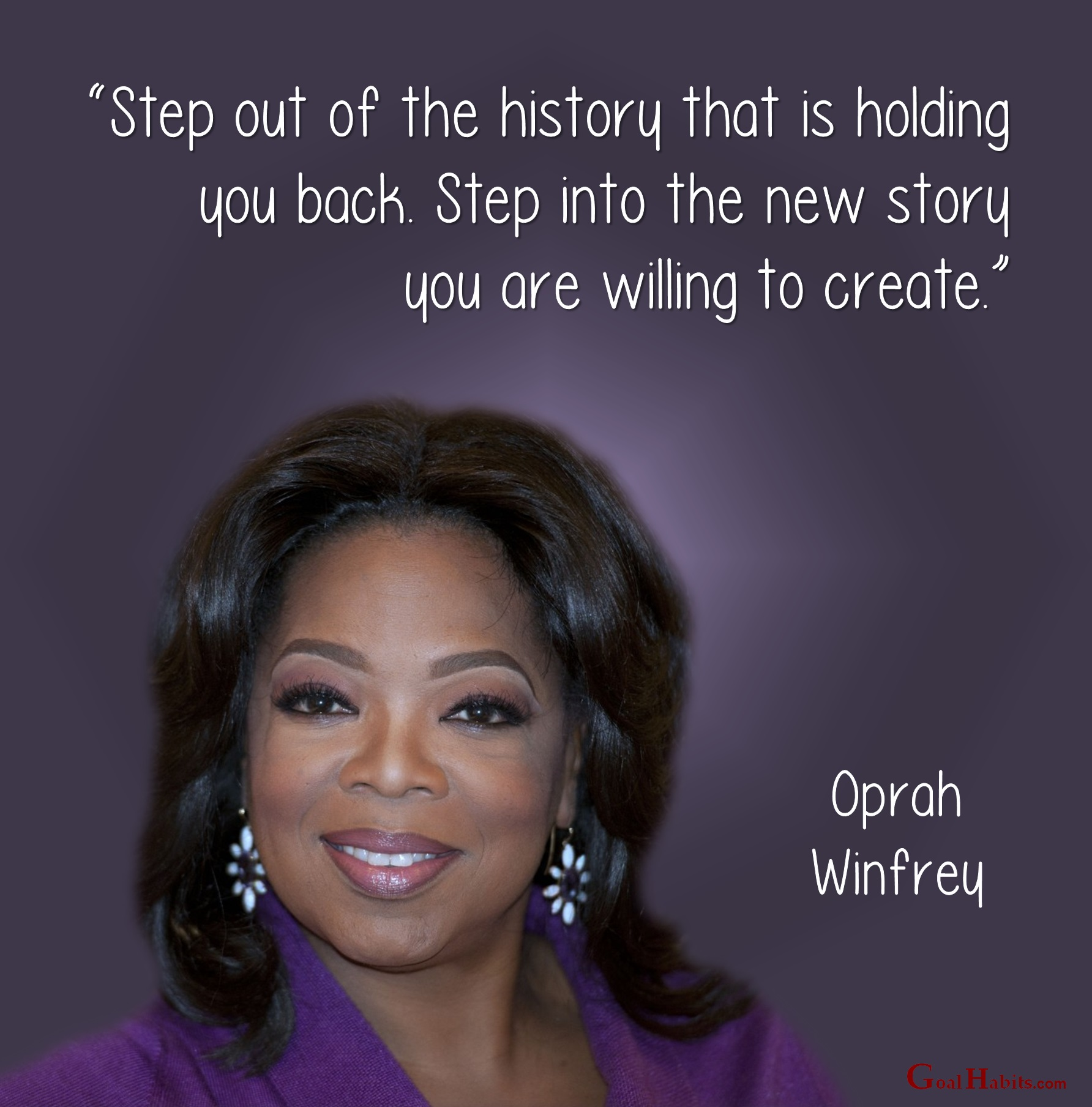 U201cStep Out Of The History That Is Holding You Back. Step Into The New Story  You Are Willing To Create.u201d U2013Oprah Winfrey